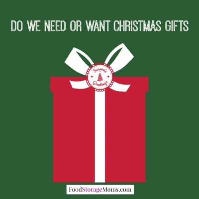 Do We Need Or Want Christmas Gifts | via www.FoodStorageMoms.com