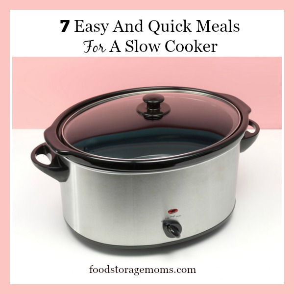 7 Easy And Quick Meals For A Slow Cooker   by FoodStorageMoms.com