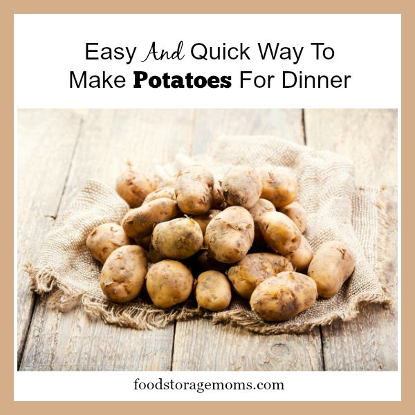 Easy And Quick Way To Make Potatoes For Dinner | by FoodStorageMoms.com
