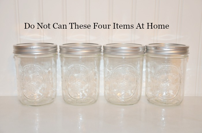Four Things That Are Not Safe To Can At Home