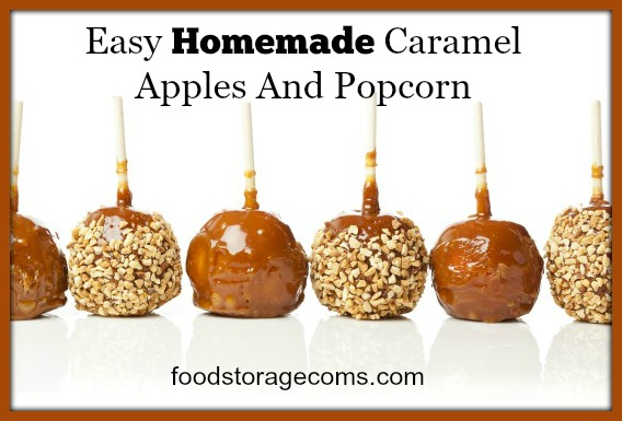 Easy Homemade Caramel Apples And Caramel Popcorn | by FoodStorageMoms.com