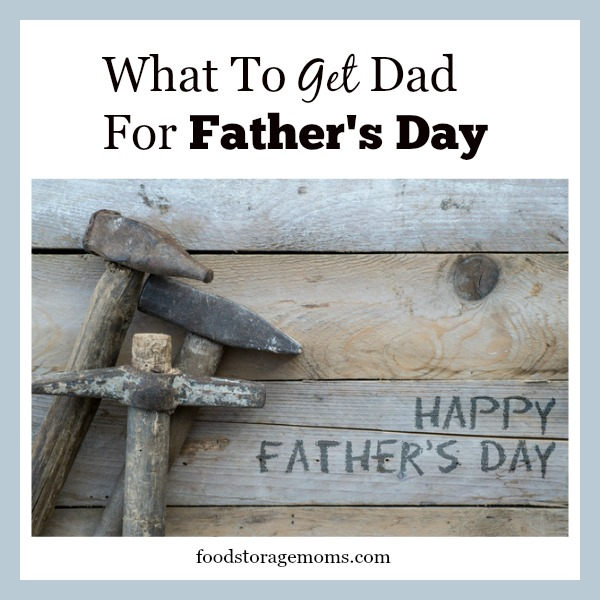What To Get Dad For Father's Day | by FoodStorageMoms.com
