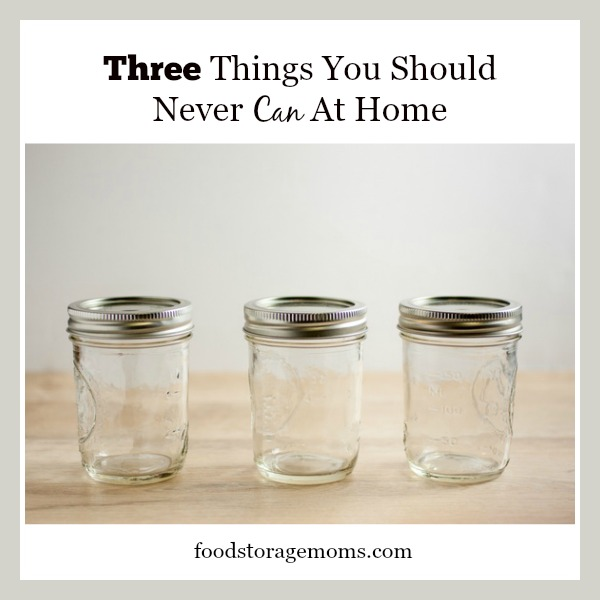 Three Things You Should Never Can At Home | by FoodStorageMoms.com